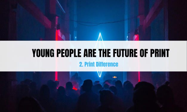 Young people are the future of Print – Part 2: Difference